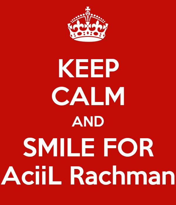 KEEP CALM AND SMILE FOR AciiL Rachman