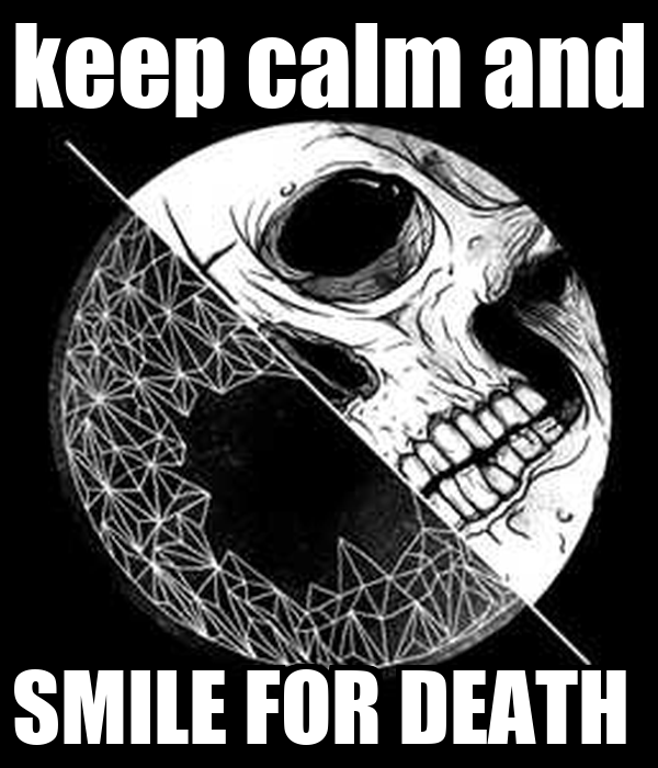 keep calm and SMILE FOR DEATH