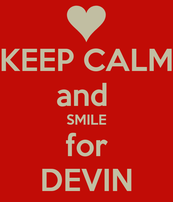 KEEP CALM and  SMILE for DEVIN