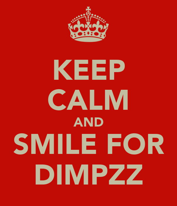 KEEP CALM AND SMILE FOR DIMPZZ