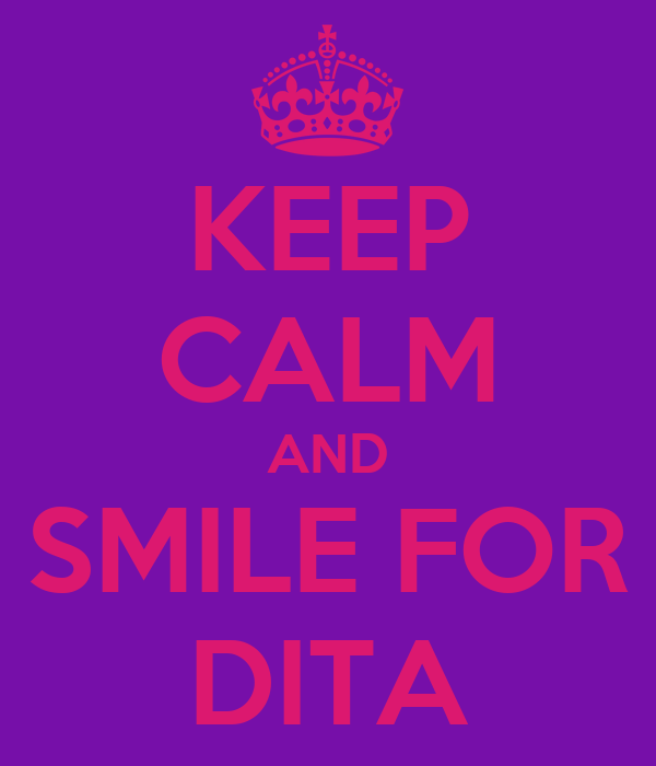 KEEP CALM AND SMILE FOR DITA