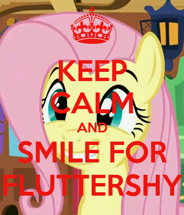 KEEP CALM AND SMILE FOR FLUTTERSHY