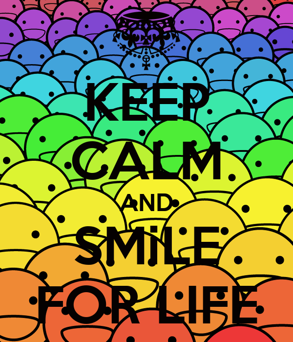 KEEP CALM AND SMiLE FOR LIFE