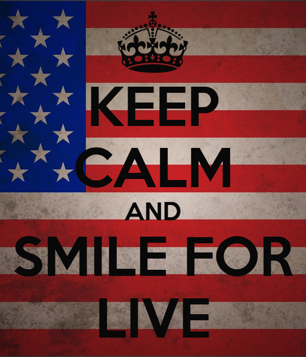 KEEP CALM AND SMILE FOR LIVE