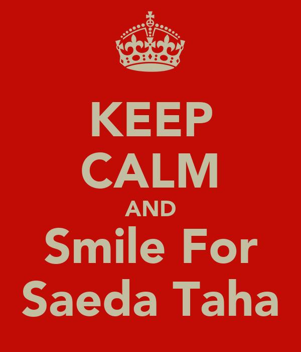 KEEP CALM AND Smile For Saeda Taha