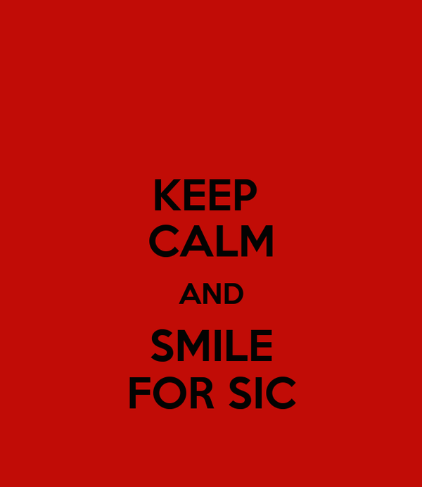 KEEP  CALM AND SMILE FOR SIC