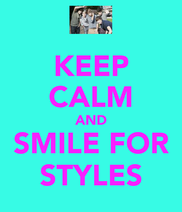 KEEP CALM AND SMILE FOR STYLES