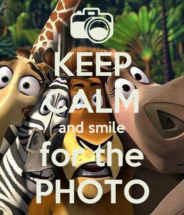KEEP CALM and smile for the PHOTO