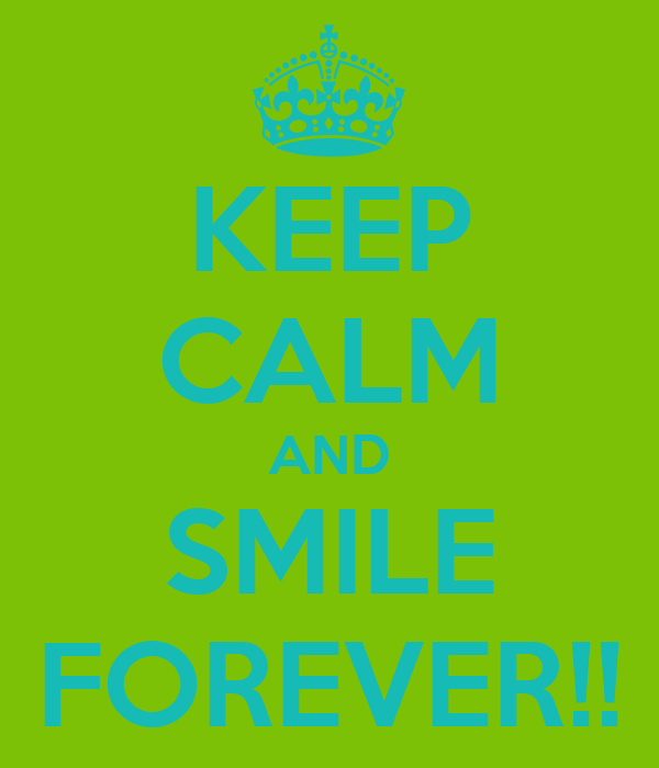 KEEP CALM AND SMILE FOREVER!!