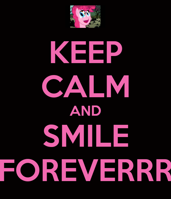 KEEP CALM AND SMILE FOREVERRR