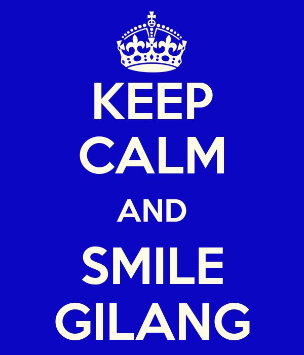 KEEP CALM AND SMILE GILANG