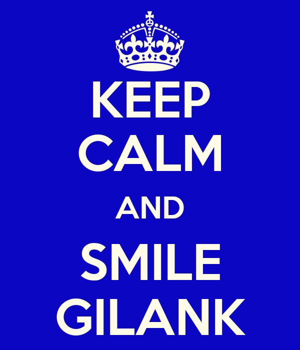 KEEP CALM AND SMILE GILANK