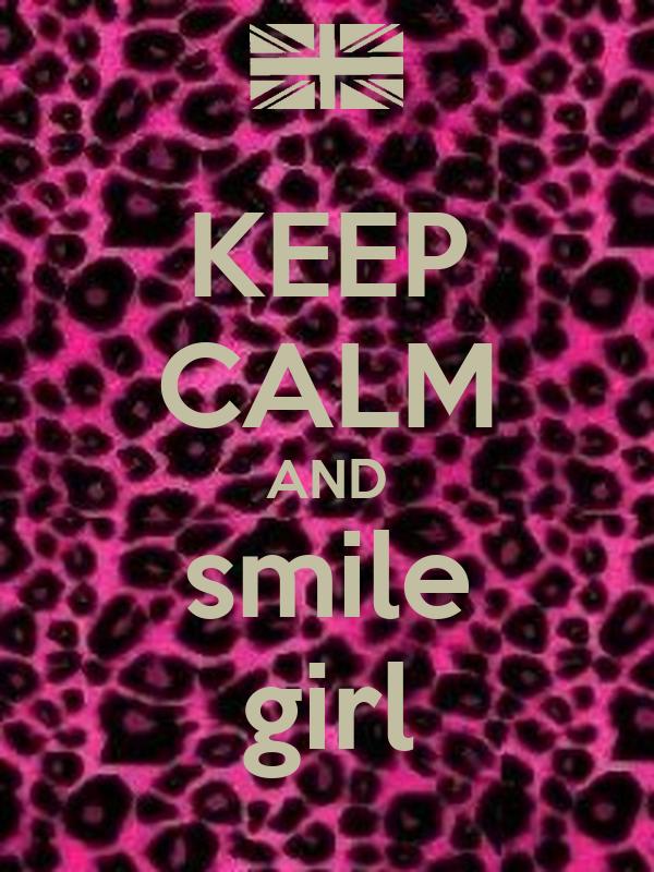 KEEP CALM AND smile girl