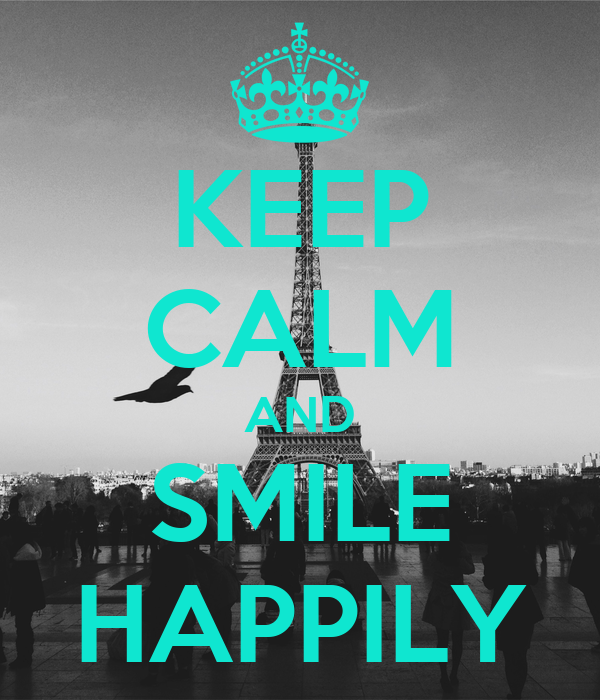 KEEP CALM AND SMILE HAPPILY