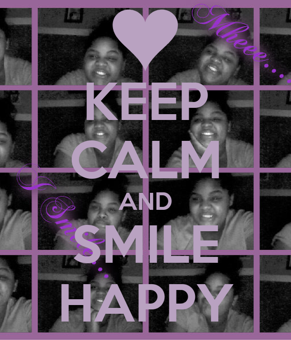KEEP CALM AND SMILE HAPPY