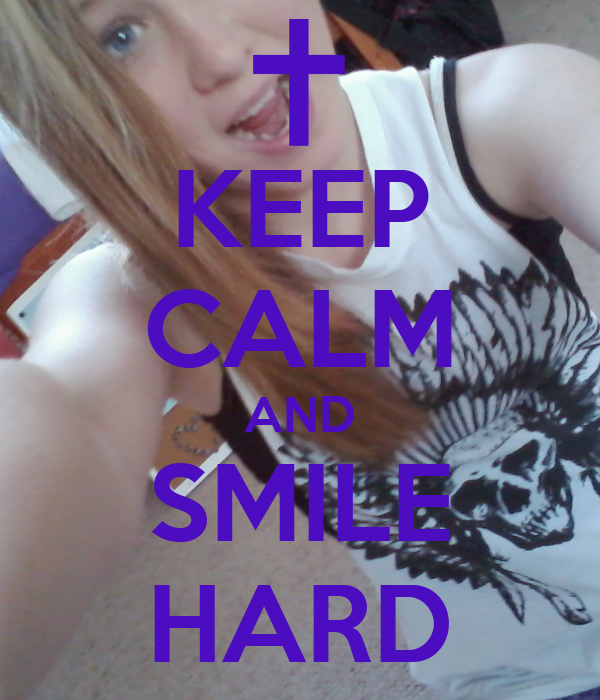 KEEP CALM AND SMILE HARD
