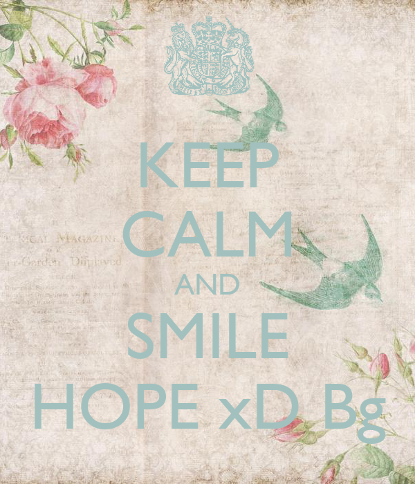 KEEP CALM AND SMILE HOPE xD Bg