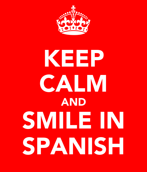 KEEP CALM AND SMILE IN SPANISH