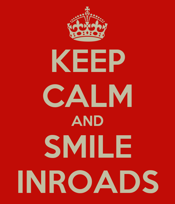 KEEP CALM AND SMILE INROADS