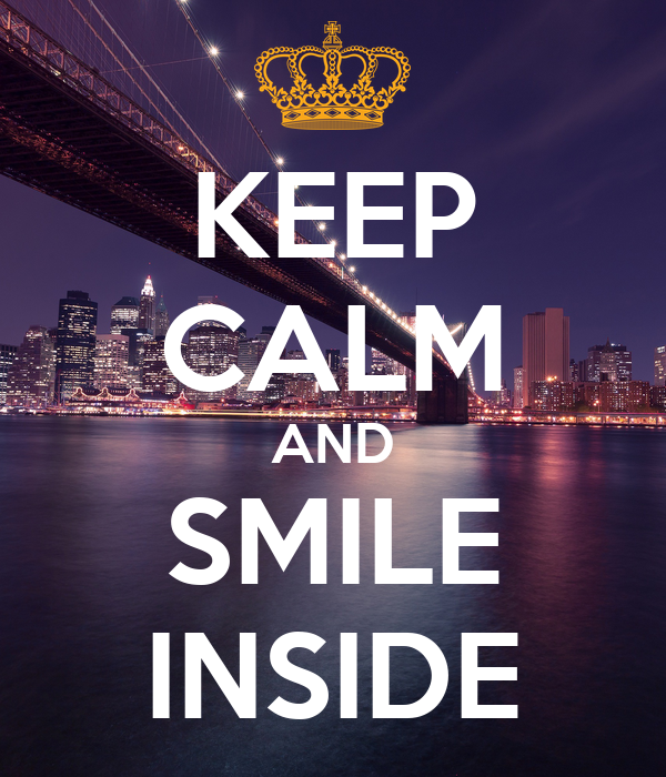 KEEP CALM AND SMILE INSIDE