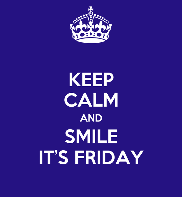 KEEP CALM AND SMILE IT'S FRIDAY
