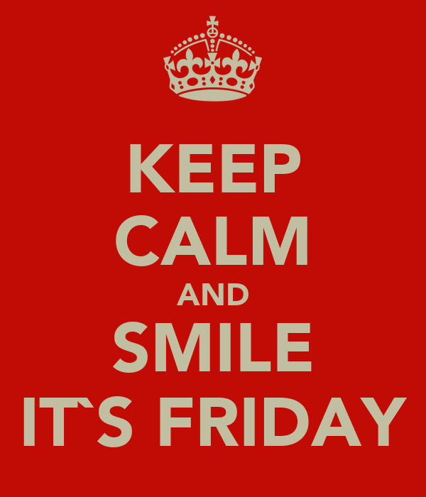 KEEP CALM AND SMILE IT`S FRIDAY