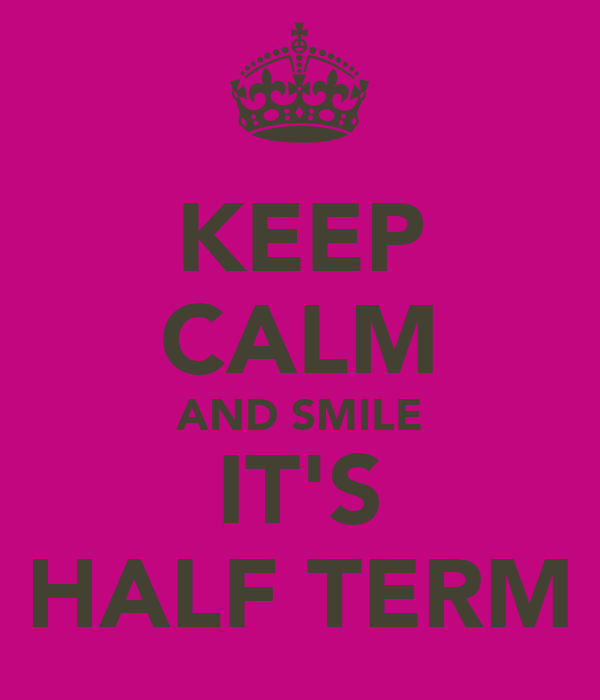 KEEP CALM AND SMILE IT'S HALF TERM