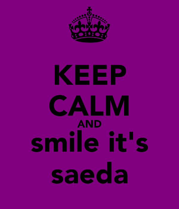 KEEP CALM AND smile it's saeda