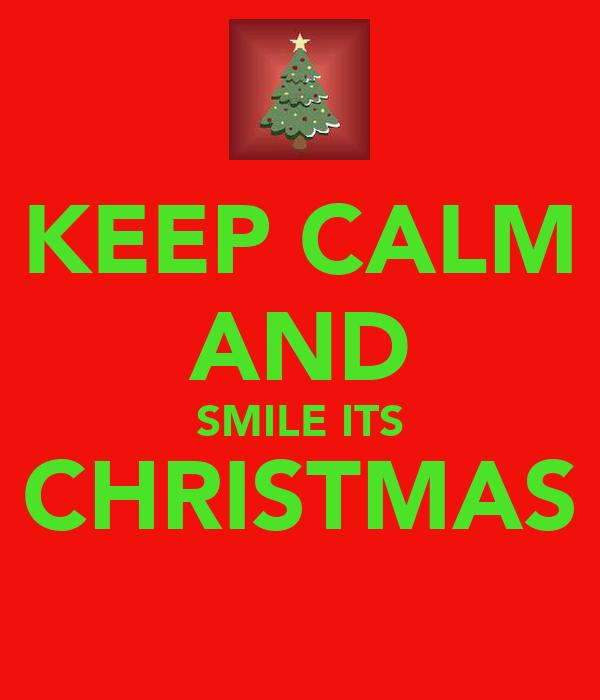 KEEP CALM AND SMILE ITS CHRISTMAS