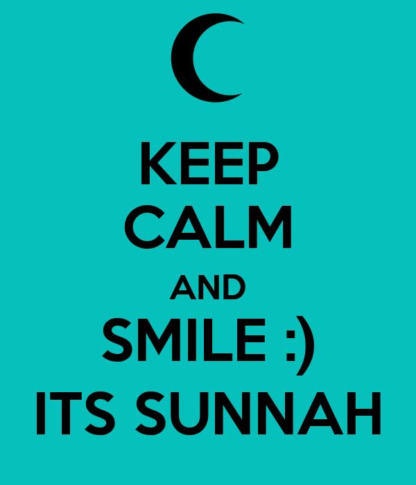 KEEP CALM AND SMILE :) ITS SUNNAH