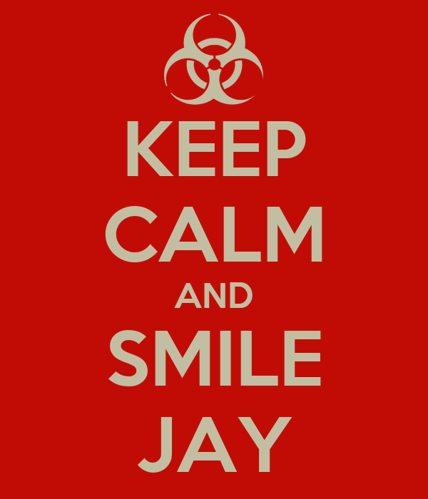 KEEP CALM AND SMILE JAY