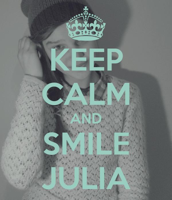 KEEP CALM AND SMILE JULIA