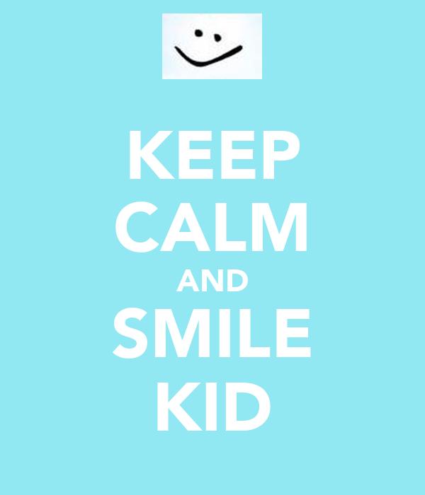 KEEP CALM AND SMILE KID