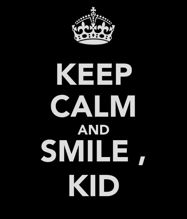 KEEP CALM AND SMILE , KID