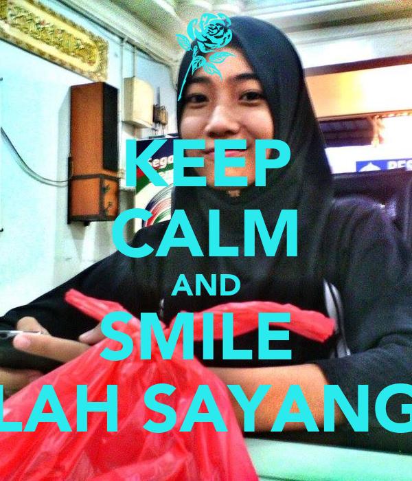 KEEP CALM AND SMILE  LAH SAYANG