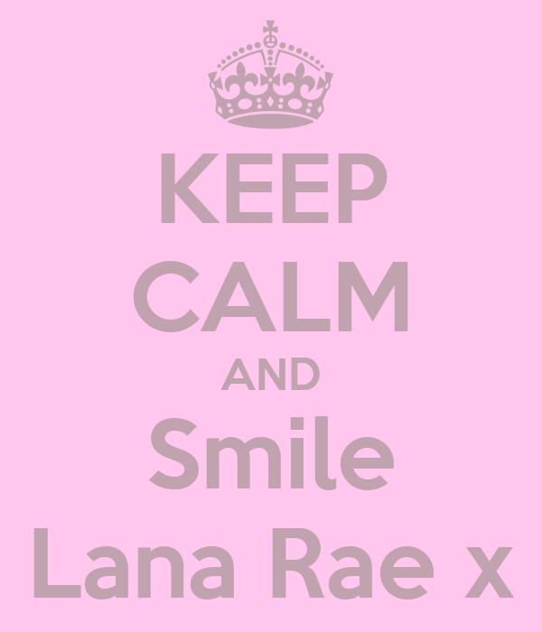 KEEP CALM AND Smile Lana Rae x