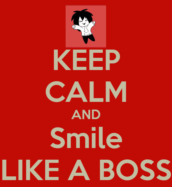 KEEP CALM AND Smile LIKE A BOSS