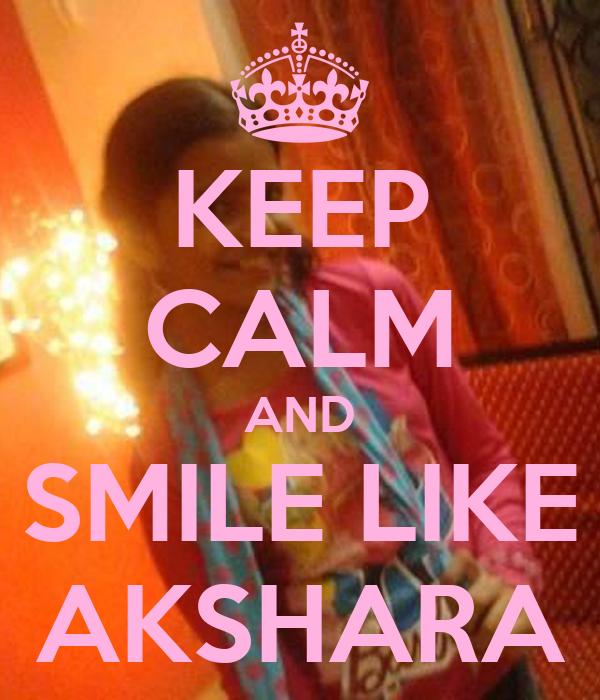 KEEP CALM AND SMILE LIKE AKSHARA