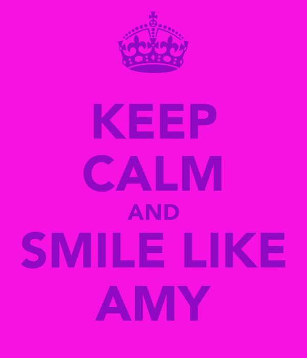 KEEP CALM AND SMILE LIKE AMY