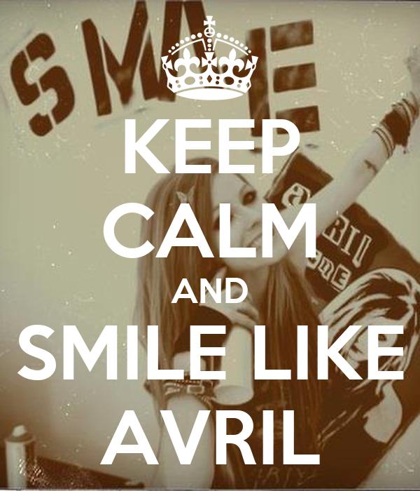 KEEP CALM AND SMILE LIKE AVRIL