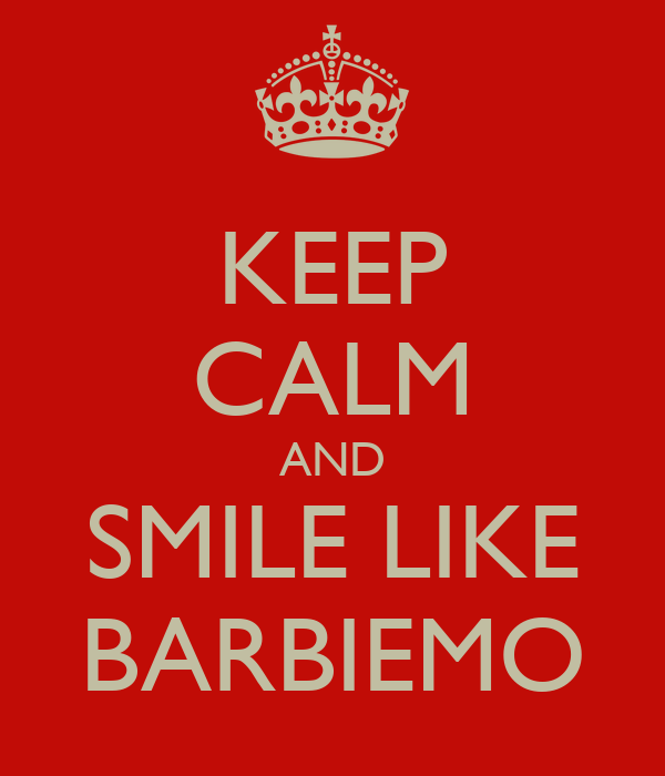 KEEP CALM AND SMILE LIKE BARBIEMO