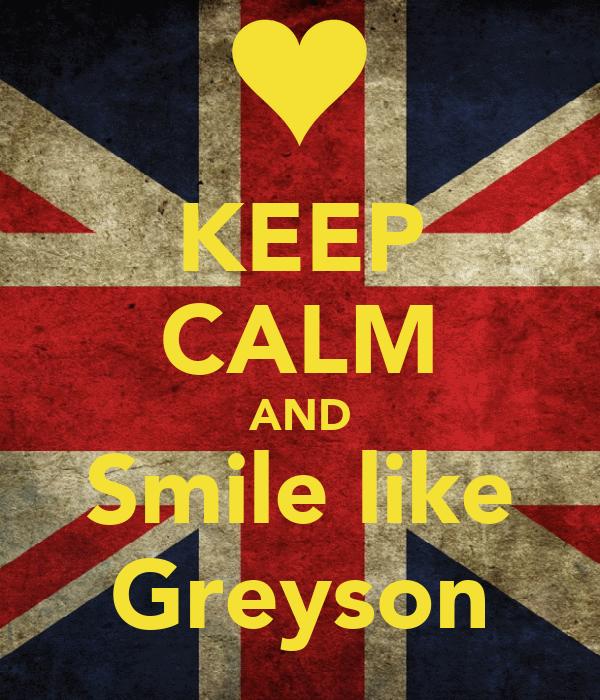 KEEP CALM AND Smile like Greyson