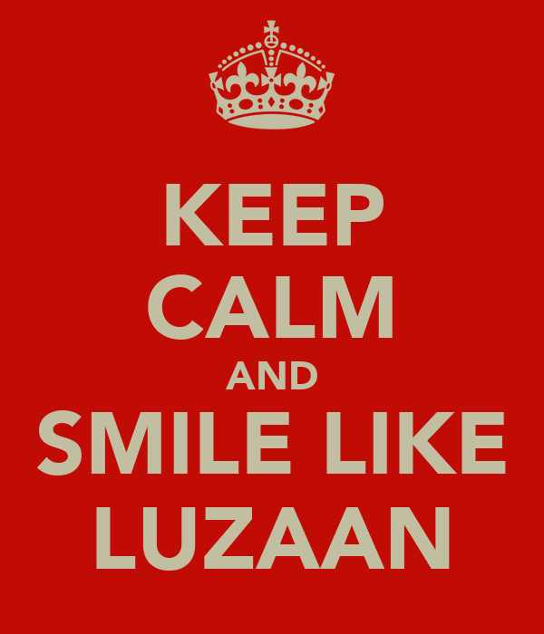 KEEP CALM AND SMILE LIKE LUZAAN