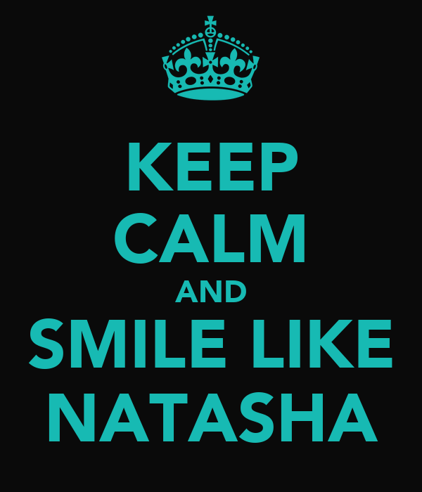 KEEP CALM AND SMILE LIKE NATASHA