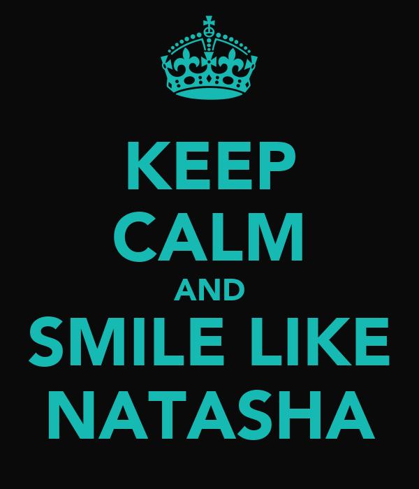KEEP CALM AND SMILE LIKE NATASHA