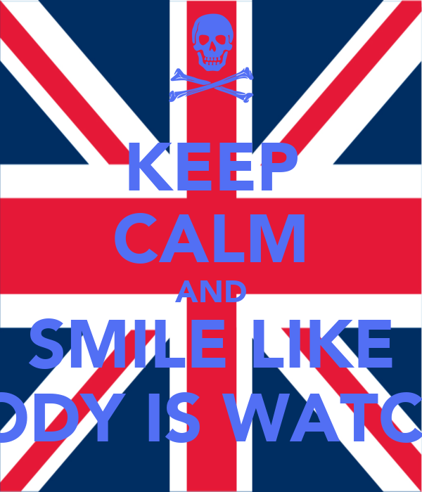 KEEP CALM AND SMILE LIKE NOBODY IS WATCHING