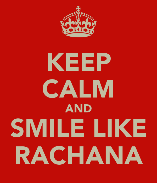 KEEP CALM AND SMILE LIKE RACHANA