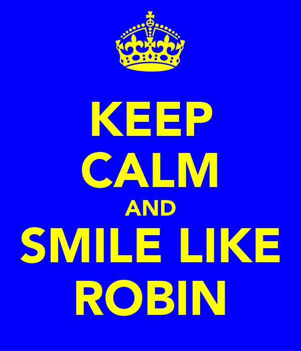 KEEP CALM AND SMILE LIKE ROBIN