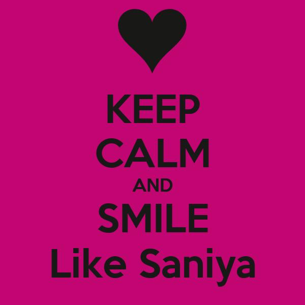 KEEP CALM AND SMILE Like Saniya