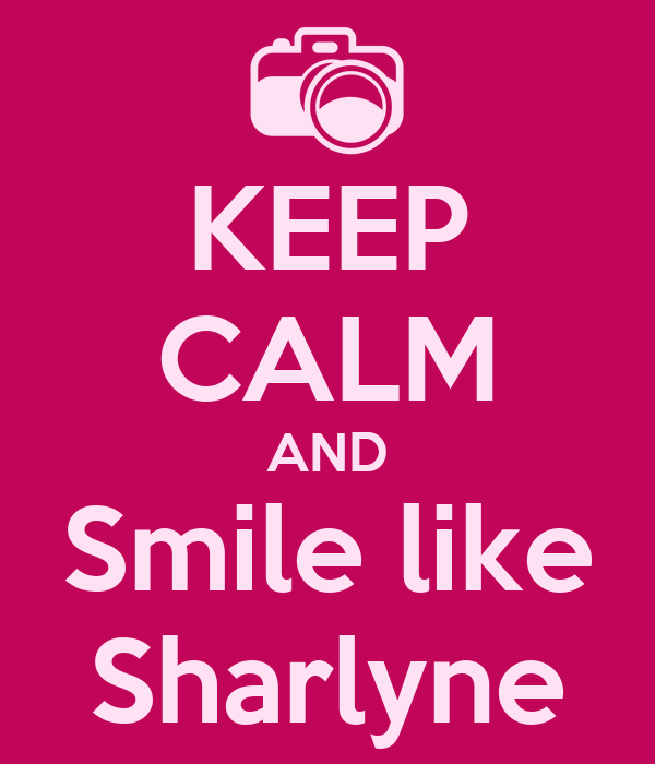 KEEP CALM AND Smile like Sharlyne